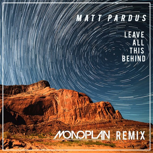 Matt Pardus - Leave All This Behind (Monoplan Remix)